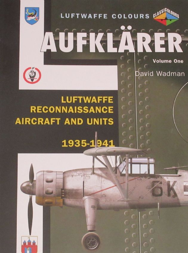 Aufklarer Volume One - Luftwaffe Reconnaissance Aircraft and Units 1935-1941, by David Wadman